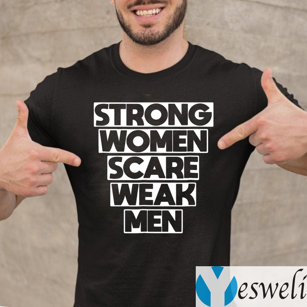 Strong Women Scare Weak Men Shirt