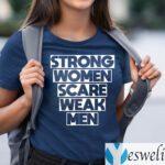 Strong Women Scare Weak Men Shirts