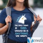 The Only Thing A Girl Should Be Is Anything She Wants TeeShirt