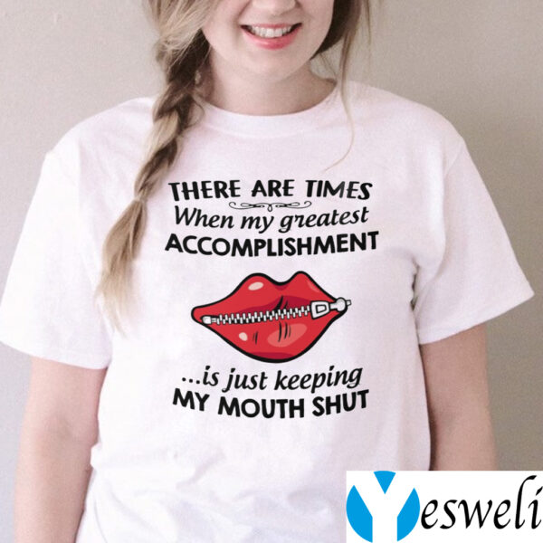 There Are Times When My Greatest Accomplishment Is Just Keeping My Mouth Shut TeeShirt