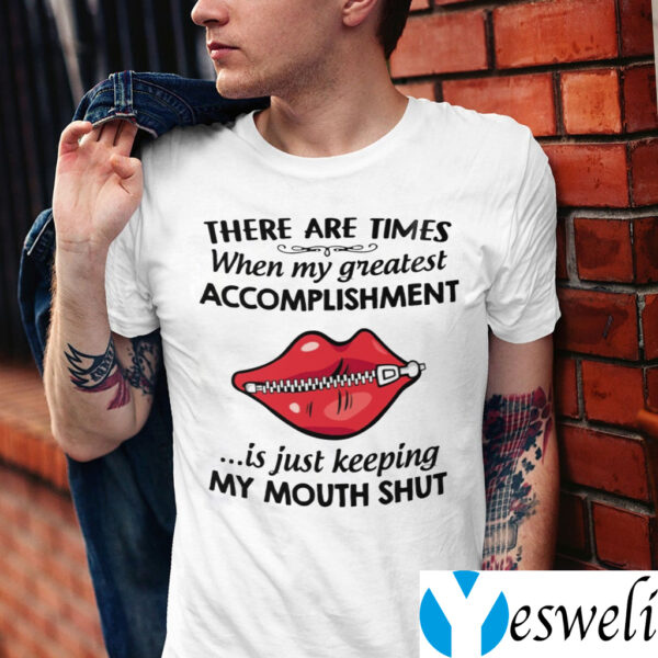 There Are Times When My Greatest Accomplishment Is Just Keeping My Mouth Shut TeeShirts