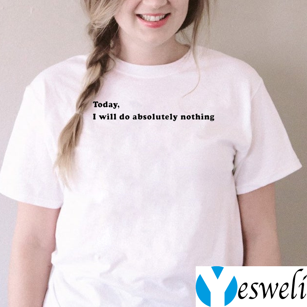 Today, I Will Do Absolutely Nothing TeeShirt