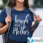 Tough As A Mother Shirts