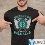Victory Or Valhalla Shield Maiden Shirts