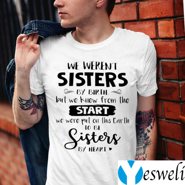 We Weren T Sisters By Birth But We Knew From The Start Shirts