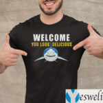 Welcome You Look Delicious Shark Shirt