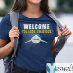 Welcome You Look Delicious Shark Shirts