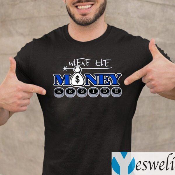 Where The Money Reside TeeShirt