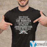 Why Should I Apologize For The Monster I Have Become Print On Back Viking Shirt