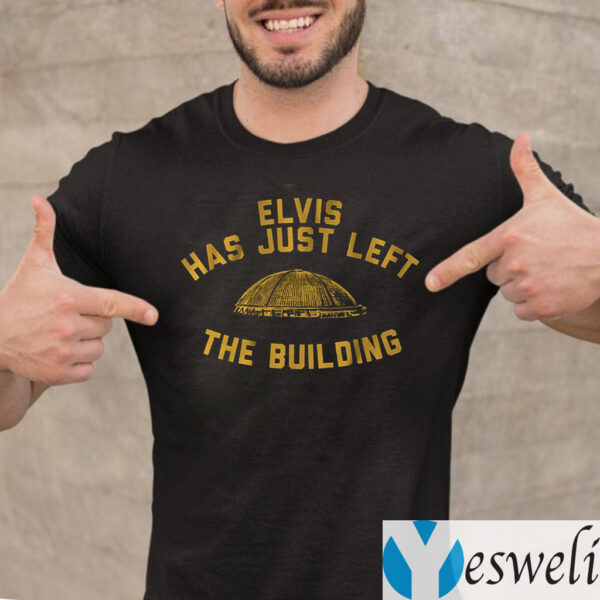 elvis has just left the building shirt