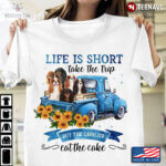 Life Is Short Take The Trip Buy The Cavalier  Eat The Cake For Dog Lovers