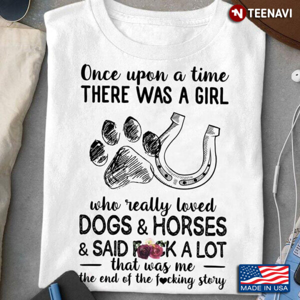 S Once Upon A Time There Was A Girl Who Really Loved Dogs And Horses And Said Fuck A Lot