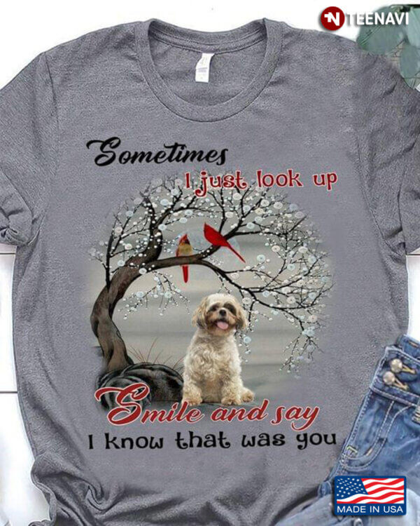 Sometimes I Just Look Up Smile And Say I Know That Was You Shih Tzu For Dog Lovers