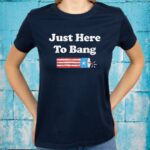 Fourth of July 4th of July I'm Just Here To Bang T-Shirts