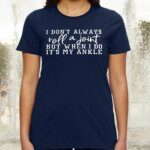 I Don't Always Roll a Joint but When I Do It's My Ankle Novelty Causal Summer TShirt