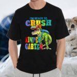 I'm Ready To Crush Kindergarten Dinosaur Back To School Kids Shirts