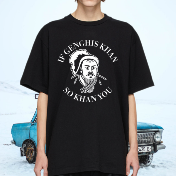 If Genghis Khan So Khan You Shirt