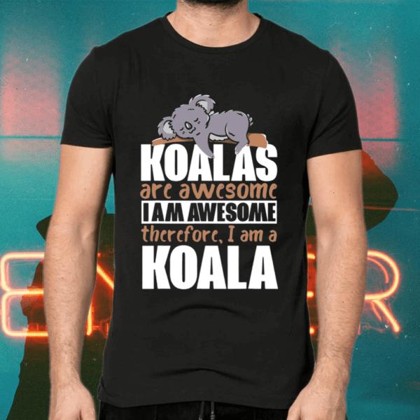 Koalas are awesome i am awesome therefore, i am koala shirts