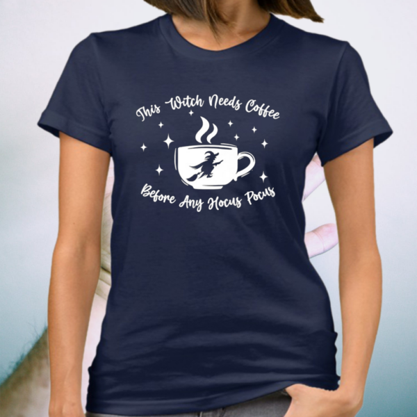 This Witch Needs Coffee Before Any Hocus Pocus Halloween Funny TShirts