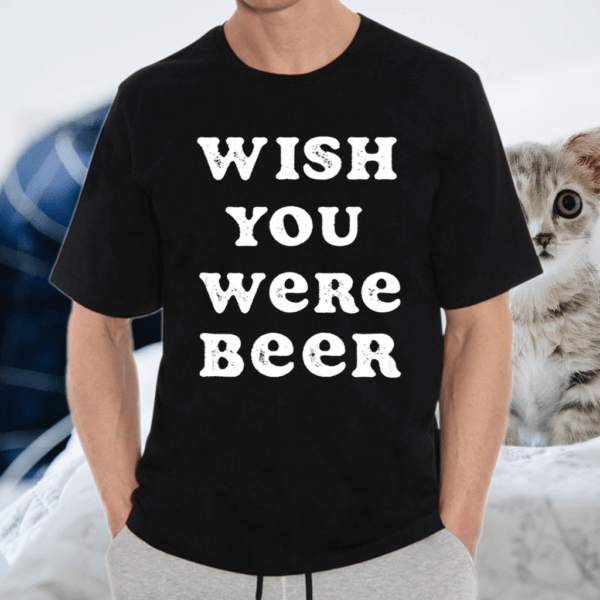 Wish You Were Beer International Beer Day Shirts