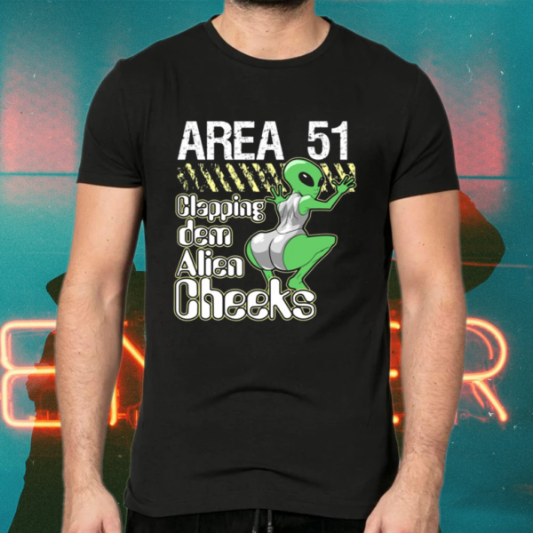 Area 51 Clapping Dem Alien Cheeks Shirts