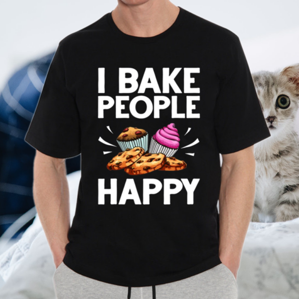 I Bake People Happy Food Cake Baking Pastry Chef TShirt