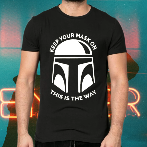 Mandalorian Keep Your Mask On This Is The Way T-Shirts