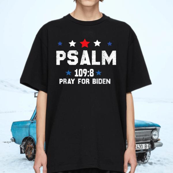 Psalm 109-8 Pray For Biden T-Shirt