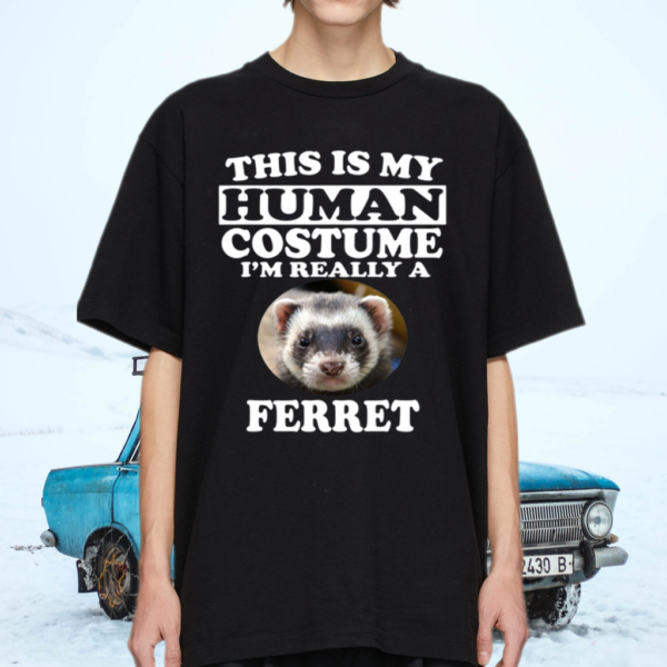 This Is My Human Costume I'm Really A Ferret Pets TShirt