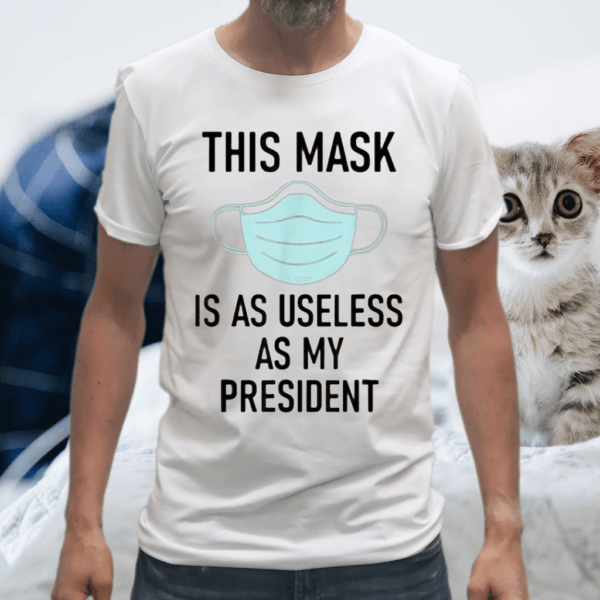 This Mask is as Useless as My President Tee Shirt