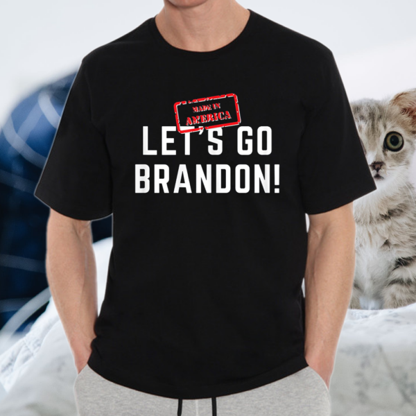 Lets Go Brandon made in America T-Shirt